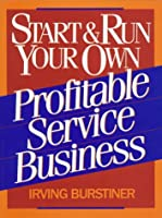Start & Run Your Own Profitable Service Business