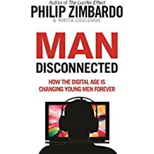 Man Disconnected: How technology has sabotaged what it means to be male^Man Disconnected: How technology has sabotaged what it means to be male