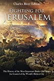 Fighting for Jerusalem: The History of the Most Important Battles and Sieges for Control of the World's Holiest City (English Edition)