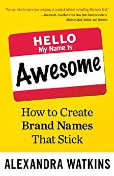 Hello, My Name Is Awesome: How to Create Brand Names That Stick by [Watkins, Alexandra]