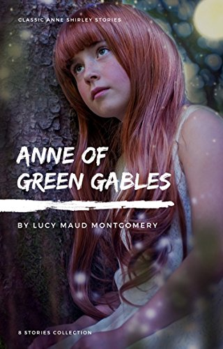 Anne Shirley Complete 8-Book Series : Anne of Green Gables; Anne of the Island; Anne of Avonlea; Anne of Windy Poplar; Anne's House of ... Ingleside; Rainbow ... Valley; Rilla of Ingleside (English Edition)