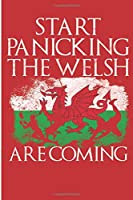 Start Panicking The Welsh are Coming: Wales Gifts Blank Lined Notebook