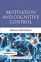 Motivation and Cognitive Control (Frontiers of Cognitive Psychology)