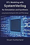 asics Rtl Modeling With Systemverilog for Simulation and Synthesis: Using Systemverilog for Asic and Fpga Design