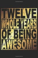 Twelve Whole Years Of Being Awesome: Blank Lined Journal, Gold, Happy 12th Birthday Notebook, Diary, Logbook, Perfect Gift For 12 Year Old Boys And Girls