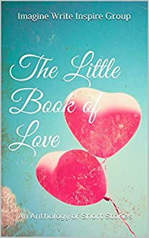 The Little Book of Love: An Anthology of Short Stories by [Imagine Write Inspire Group]