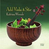 Add Viola and Stir by Katrina Wreede (2013-05-04)