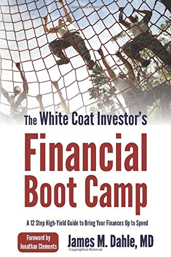 Download The White Coat Investor's Financial Boot Camp: A 12-Step High-Yield Guide to Bring Your Finances Up to Speed 0991433114