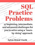 "SQL Practice Problems: 57 beginning, intermediate, and advanced challenges for you to solve using a ""learn-by-doing"" approach (English Edition)"