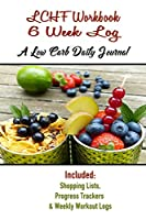 LCHF Workbook 6 Week Log A Low Carb Daily Journal: Food Journal Planner, Low Carb Diet Diary & Weight Tracker