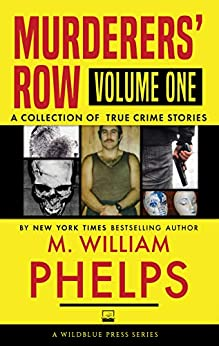 [Phelps, M. William]のMurderers' Row: A Collection Of Shocking True Crime Stories (1) (English Edition)