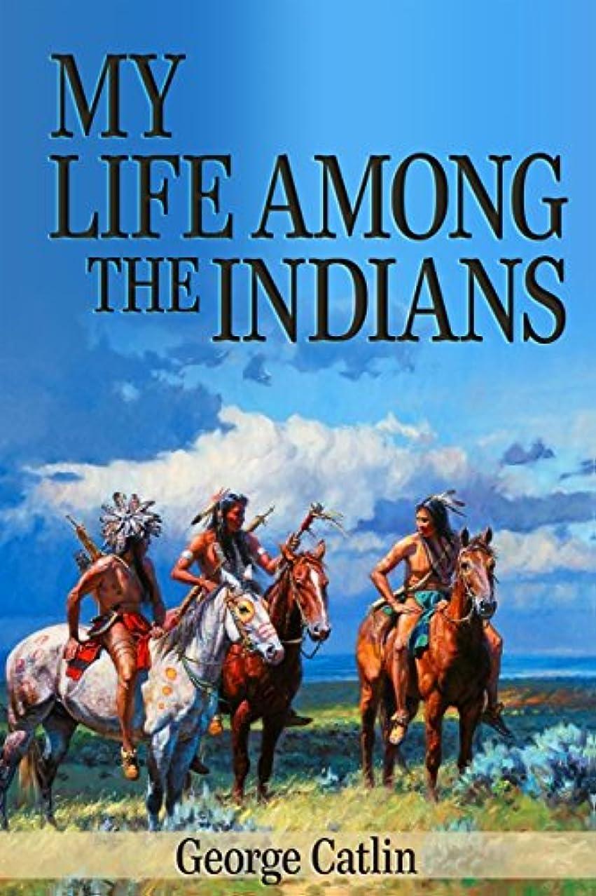 中傷日帰り旅行にありふれたMy Life Among the Indians (Illustrated) (English Edition)