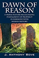 Dawn of Reason: A Triple Feature Recognizing Fulfillment of Prophecy in Harmony with Human History