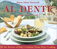 Al Dente: All the Secrets of Italy's Genuine Home-Style Cooking