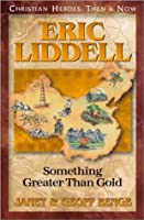Eric Liddell: Something Greater Than Gold (Christian Heroes: Then and Now)