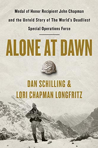 Alone at Dawn: Medal of Honor Recipient John Chapman and the Untold Story of the World's Deadliest Special Operations Force (English Edition)