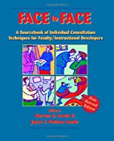 Face to Face: A Sourcebook of Individual Consultation Techniques for Faculty/Instructional Developers
