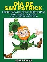 Dia de San Patrick: Libros Para Colorear Superguays Para Ninos y Adultos (Bono: 20 Paginas de Sketch)