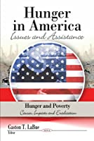 Hunger in America: Issues and Assistance (Hunger and Poverty: Causes, Impacts and Eradication)