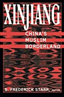Xinjiang: China's Muslim Borderland (Studies of Central Asia and the Caucasus) by S. Frederick Starr(2004-04-02)