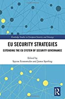EU Security Strategies: Extending the EU System of Security Governance (Routledge Studies in European Security and Strategy)