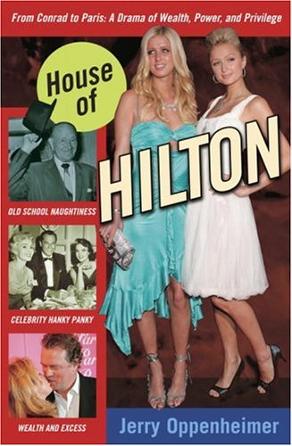 Download House of Hilton: From Conrad to Paris: A Drama of Wealth, Power, and Privilege 0307337227