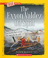 The Exxon Valdez Oil Spill (A True Book)