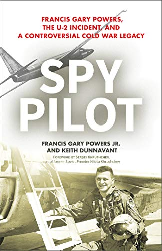 Spy Pilot: Francis Gary Powers, the U-2 Incident, and a Controversial Cold War Legacy (English Edition)
