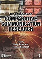 The Handbook of Comparative Communication Research (ICA Handbook Series)