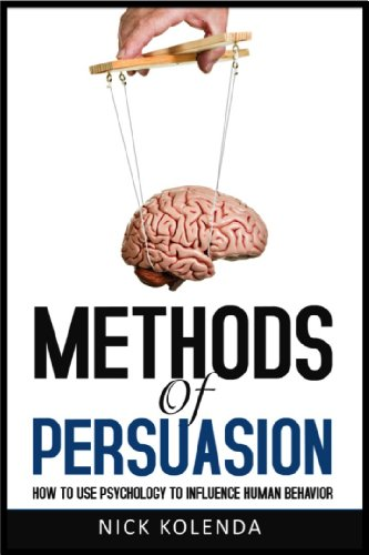 Methods of Persuasion: How to Use Psychology to Influence Human Behavior by [Kolenda, Nick]