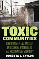 Toxic Communities: Environmental Racism, Industrial Pollution, and Residential Mobility by Dorceta Taylor(2014-06-20)