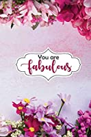 You Are Fabulous: Lined Journal Composition Notebook Pink Floral Flowers Gift for girls and Women