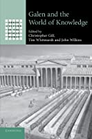 Galen and the World of Knowledge (Greek Culture in the Roman World)