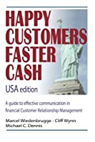 Happy Customers Faster Cash: A Guide to Effective Communication in Financial Customer Relationship Management: USA Edition