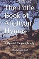The Little Book of Anglican Hymns: A Hymnal for your family
