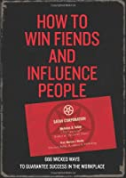 How to Win Fiends and Influence People