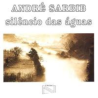 ANDRÉ SARBIB - O SILÊNCIO DAS ÁGUAS (1 CD)