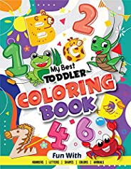 My Best Toddler Coloring Book - Fun with Numbers, Letters, Shapes, Colors, Animals: Big Activity Workbook for