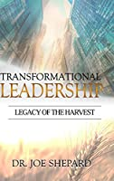 Transformational Leadership: Legacy of the Harvest
