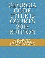 GEORGIA CODE TITLE 15 COURTS 2018 EDITION
