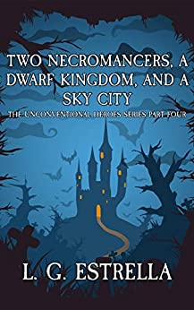 Two Necromancers, a Dwarf Kingdom, and a Sky City (The Unconventional Heroes Series Book 4) by [Estrella, L. G.]