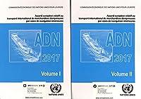 ADN 2017 (French Edition): Accord Europeen Relatif au Transport International des Marchandises Dangereuses par Voies de Navigation Interieures 2017