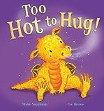 Too Hot to Hug!