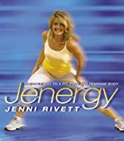 Jenergy: The Only Way to a Fit, Firm and Feminine Body