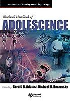 Blackwell Handbook of Adolescence (Wiley Blackwell Handbooks of Developmental Psychology)