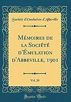Mémoires de la Société d'Émulation d'Abbeville, 1901, Vol. 20 (Classic Reprint)