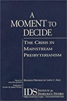 A Moment to Decide: The Crisis in Mainstream Presbyterianism (Denominational Studies Series)