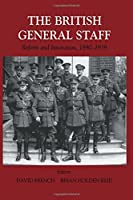 British General Staff (Cass Series: Military History and Policy)