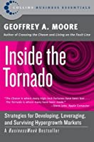 Inside the Tornado: Strategies for Developing, Leveraging, and Surviving Hypergrowth Markets (Collins Business Essentials) by Geoffrey A. Moore(2005-12-27)