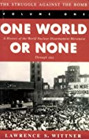 The Struggle Against the Bomb: One World of None : A History of the World Nuclear Disarmament Movement Through 1953 (Stanford Nuclear Age Series)